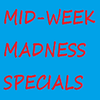 Mid-Week Madness Specials